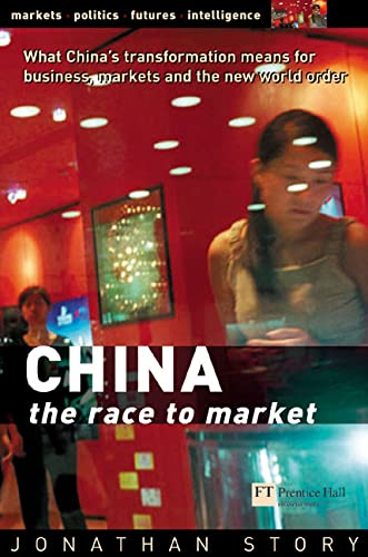 China: The Race to Market: What China's Transformation Means for Business, Markets and the New World Order - Jonathan Story