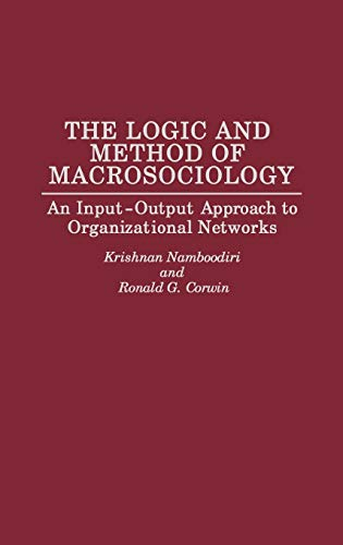 The Logic and Method of Macrosociology: An Input-Output Approach to Organizational Networks - N. Krishnan Namboodiri