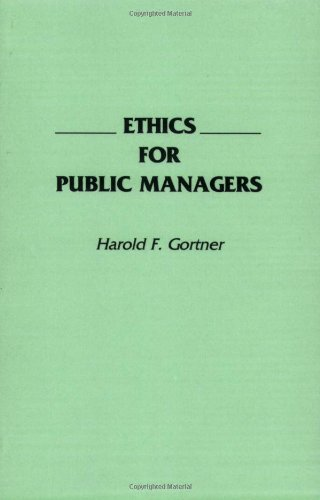 Ethics for Public Managers - Harold F Gortner
