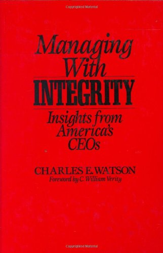 Managing with Integrity: Insights from America's CEOs - Charles E. Watson
