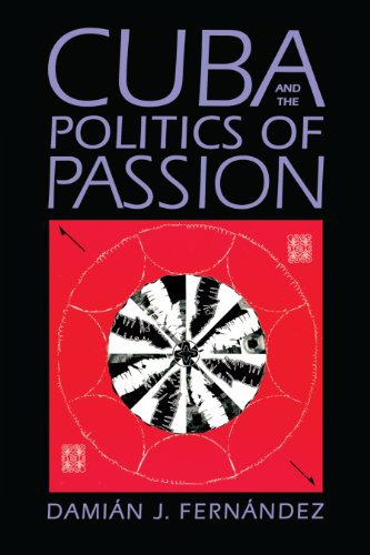 Cuba and the Politics of Passion - Dami?n J. Fern?ndez