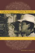 Cultural Logics and Global Economies: Maya Identity in Thought and Practice