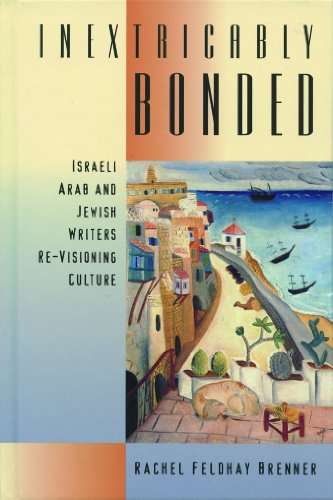 Inextricably Bonded: Israeli Arab and Jewish Writers Re-Visioning Culture - Rachel Feldhay Brenner