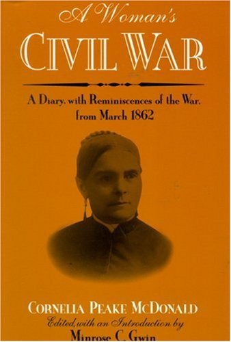 A Woman's Civil War: A Diary with Reminiscences of the War, from March 1862 (Wisconsin Studies in Autobiography) - Cornelia Peake McDonald