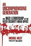 An Uncompromising Generation: The Nazi Leadership of the Reich Security Main Office