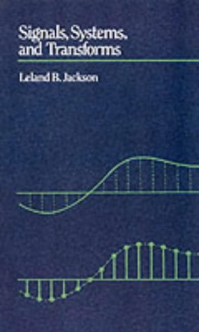 Signals, Systems, and Transforms - Leland B. Jackson
