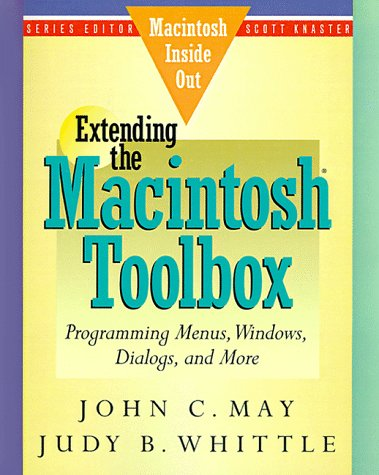 Extending the Macintosh Toolbox: Programming Menus, Windows, Dialogs, and More (Macintosh Inside Out) - John C. May; Judy B. Whittle
