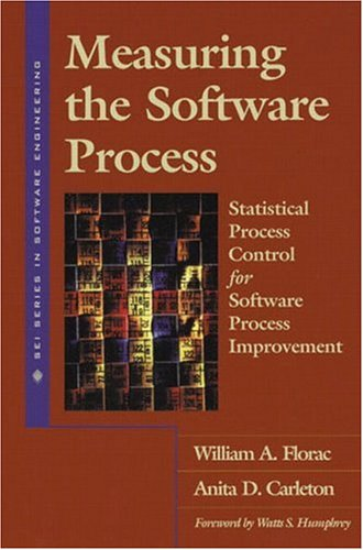 Measuring the Software Process: Statistical Process Control for Software Process Improvement - William A. Florac; Anita D. Carleton