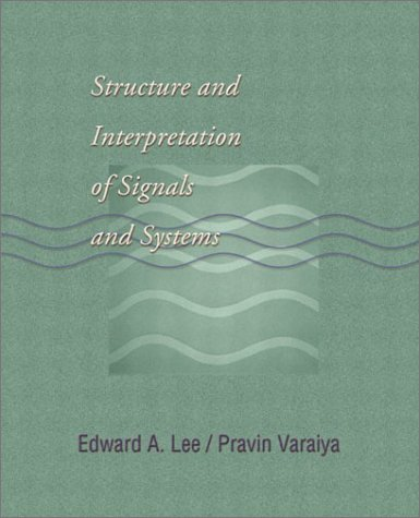 Structure and Interpretation of Signals and Systems - Edward A. Lee, Pravin Varaiya