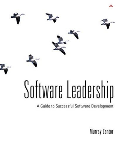 Software Leadership: A Guide to Successful Software Development - Murray Cantor