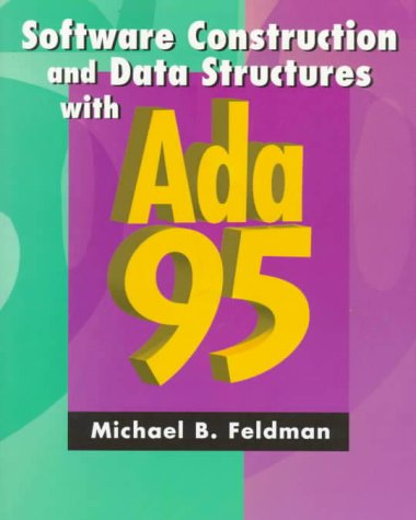 Software Construction and Data Structures with Ada 95 (2nd Edition) - Michael B. Feldman