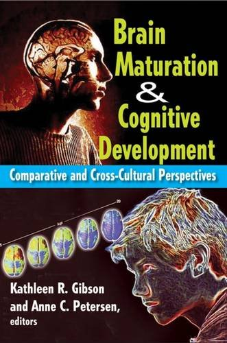 Brain Maturation and Cognitive Development: Comparative and Cross-Cultural Perspectives (Foundations of Human Behaviour) - Kathleen R. Gibson; Anne C. Petersen