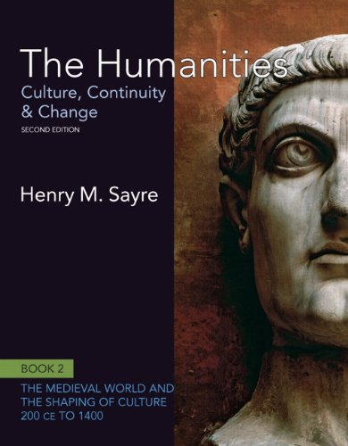 The Humanities: Culture, Continuity and Change, Book 2: 200 CE to 1400 (2nd Edition) (Humanities: Culture, Continuity & Change) - Henry M. Sayre