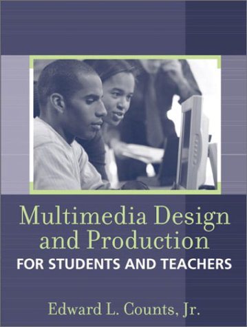 Multimedia Design and Production for Students and Teachers - Edward L. Counts Jr.