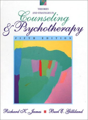 Theories and Strategies in Counseling and Psychotherapy (5th Edition) - Richard K. James; Burl E. Gilliland