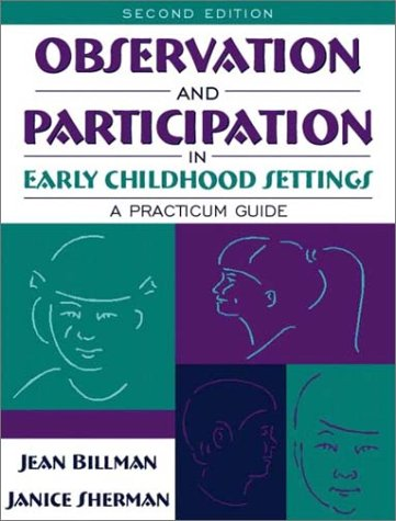 Observation and Participation in Early Childhood Settings: A Practicum Guide (2nd Edition) - Jean Billman, Janice A. Sherman