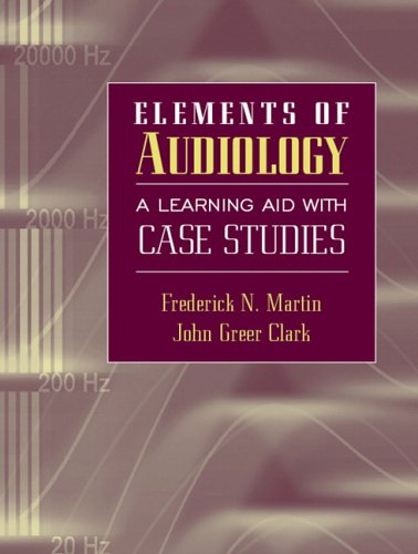 Elements of Audiology: A Learning Aid with Case Studies - Frederick N. Martin; John Greer Clark