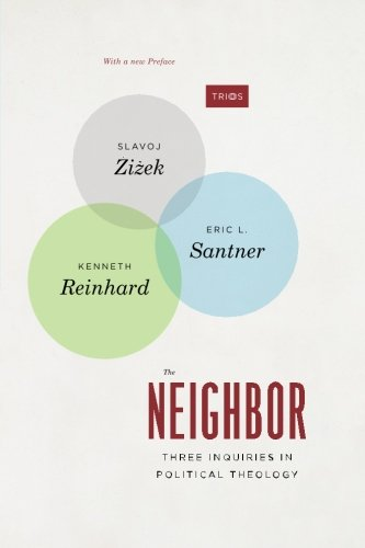The Neighbor: Three Inquiries in Political Theology, with a new Preface (TRIOS) - Slavoj Zizek; Eric L. Santner; Kenneth Reinhard