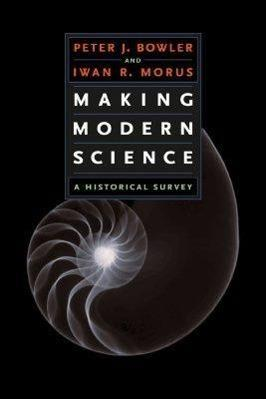 Making Modern Science : A Historical Survey - Peter J. Bowler