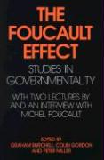 The Foucault Effect: Studies in Governmentality: With Two Lectures by and an Interview with Michel Foucault