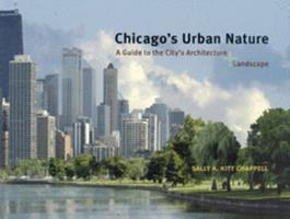 Chicago's Urban Nature : A Guide to the City's Architecture + Landscape - Sally A. Kitt Chappell