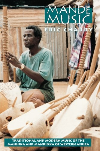 Mande Music: Traditional and Modern Music of the Maninka and Mandinka of Western Africa (Chicago Studies in Ethnomusicology) - Eric Charry