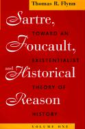 Sartre, Foucault, and Historical Reason, Volume One Sartre, Foucault, and Historical Reason, Volume One Sartre, Foucault, and Historical Reason, Volum