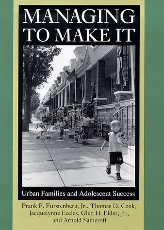 Managing to Make It: Urban Families and Adolescent Success (The John D. and Catherine T. MacArthur Foundation Series on Mental Health and De - Frank F. Furstenberg; Thomas D. Cook; Jacquelynne Eccles; Glen H. Elder Jr.