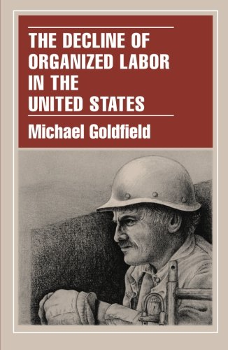 The Decline of Organized Labor in the United States - Michael Goldfield