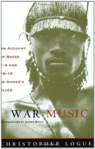 War Music: An Account of Books 1-4 and 16-19 of Homer's Iliad - Christopher Logue