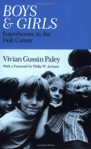 Boys and Girls: Superheroes in the Doll Corner - Vivian Gussin Paley