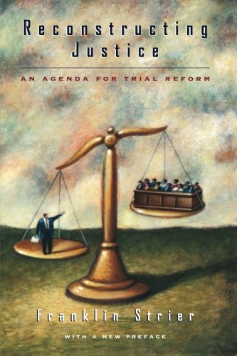 Reconstructing Justice: An Agenda for Trial Reform - Franklin Strier