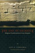 The End of Sacrifice: Religious Transformations in Late Antiquity