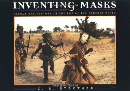Inventing Masks: Agency and History in the Art of the Central Pende - Z. S. Strother