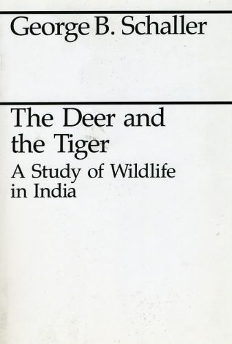 The Deer and the Tiger : A Study of Wildlife in India - George B. Schaller