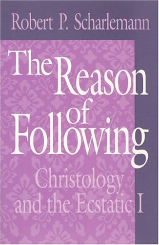 The Reason of Following: Christology and the Ecstatic I (Religion and Postmodernism) - Robert P. Scharlemann