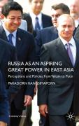 Russia as an Aspiring Great Power in East Asia: Perceptions and Policies from Yeltsin to Putin (St. Antony's Series)