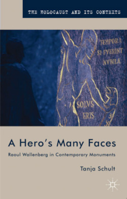A Hero's Many Faces: Raoul Wallenberg in Contemporary Monuments (The Holocaust and Its Contexts)