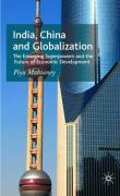 India, China and Globalization: The Emerging Superpowers and the Future of Economic Development