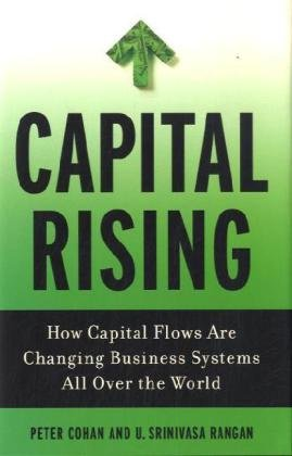 Capital Rising: How Capital Flows Are Changing Business Systems All Over the World - Peter Cohan; U. Srinivasa Rangan
