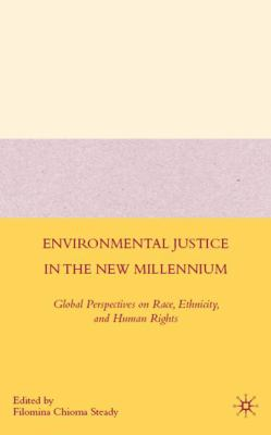 Environmental Justice in the New Millennium : Global Perspectives on Race, Ethnicity, and Human Rights - Filomina Chioma Steady