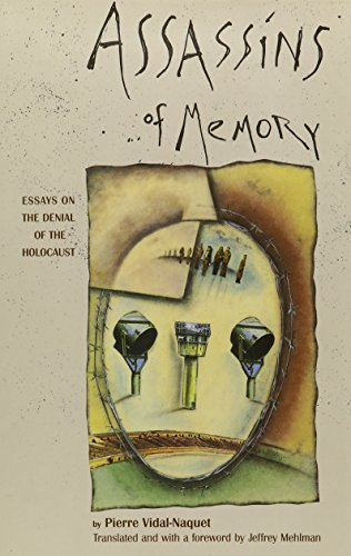 Assassins of Memory: Essays on the Denial of the Holocaust (European Perspectives: A Series in Social Thought and Cultural Criticism) - Pierre Vidal-Naquet