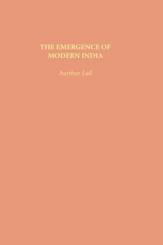 The Emergence of Modern India - Arthur S. Lall