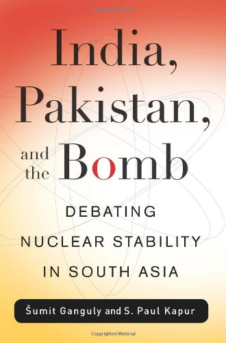 India, Pakistan, and the Bomb: Debating Nuclear Stability in South Asia (Contemporary Asia in the World) - Sumit Ganguly; S. Paul Kapur