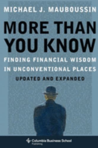More Than You Know : Finding Financial Wisdom in Unconventional Places - Michael J. Mauboussin