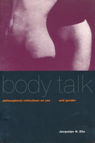 Body Talk : Philosophical Reflections on Sex and Gender - Jacquelyn N. Zita