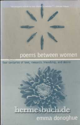 Poems Between Women. Four Centuries of Love, Romantic Friendship, and Desire. - Donoghue, Emma [Ed.]