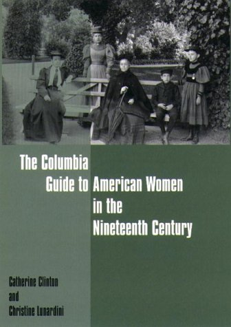 The Columbia Guide to American Women in the Nineteenth Century - Catherine Clinton; Christine Lunardini