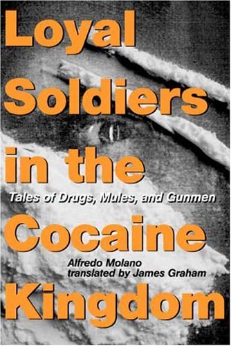 Loyal Soldiers in the Cocaine Kingdom: Tales of Drugs, Mules, and Gunmen - Alfredo Molano
