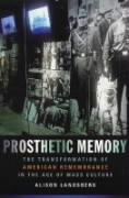 Prosthetic Memory: The Transformation of American Remembrance in the Age of Mass Culture